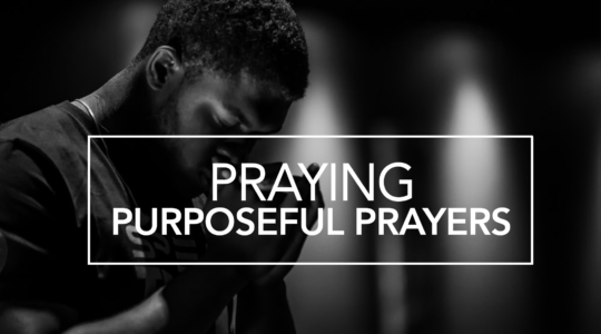 Praying Purposeful Prayers